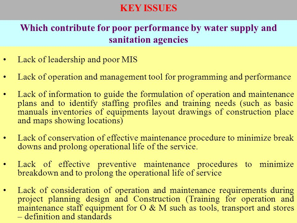 KEY ISSUES Which contribute for poor performance by water supply and sanitation agencies. Lack of leadership and poor MIS.