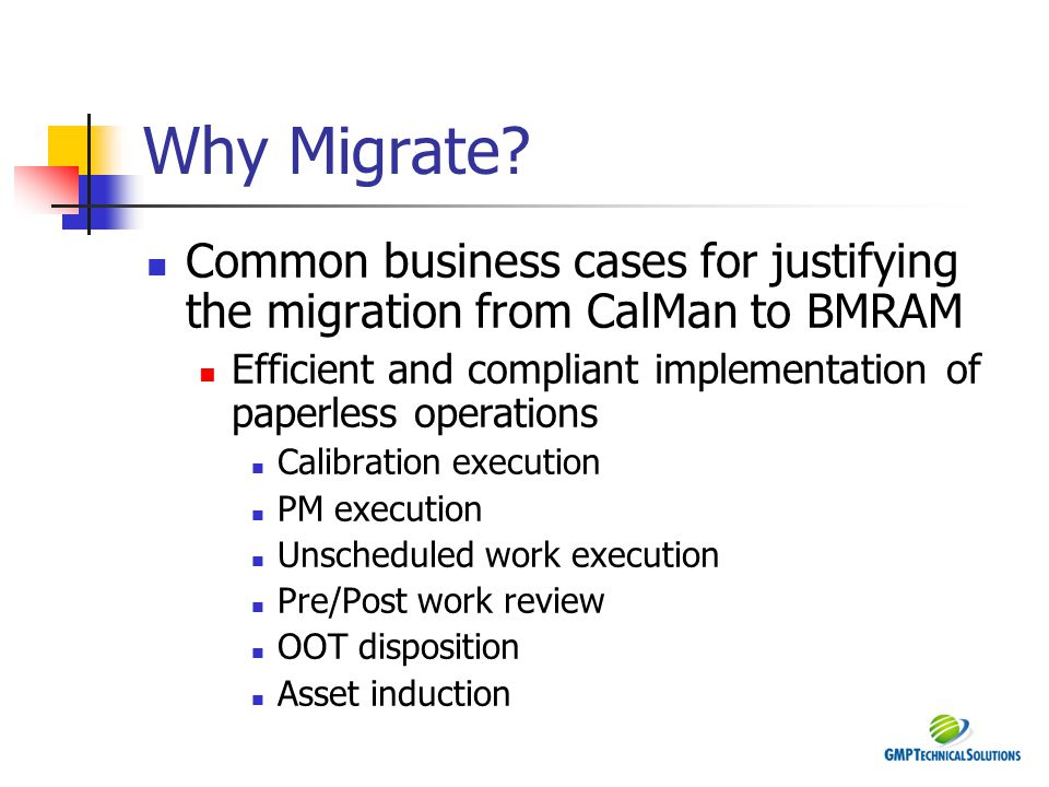 Why Migrate Common business cases for justifying the migration from CalMan to BMRAM. Efficient and compliant implementation of paperless operations.