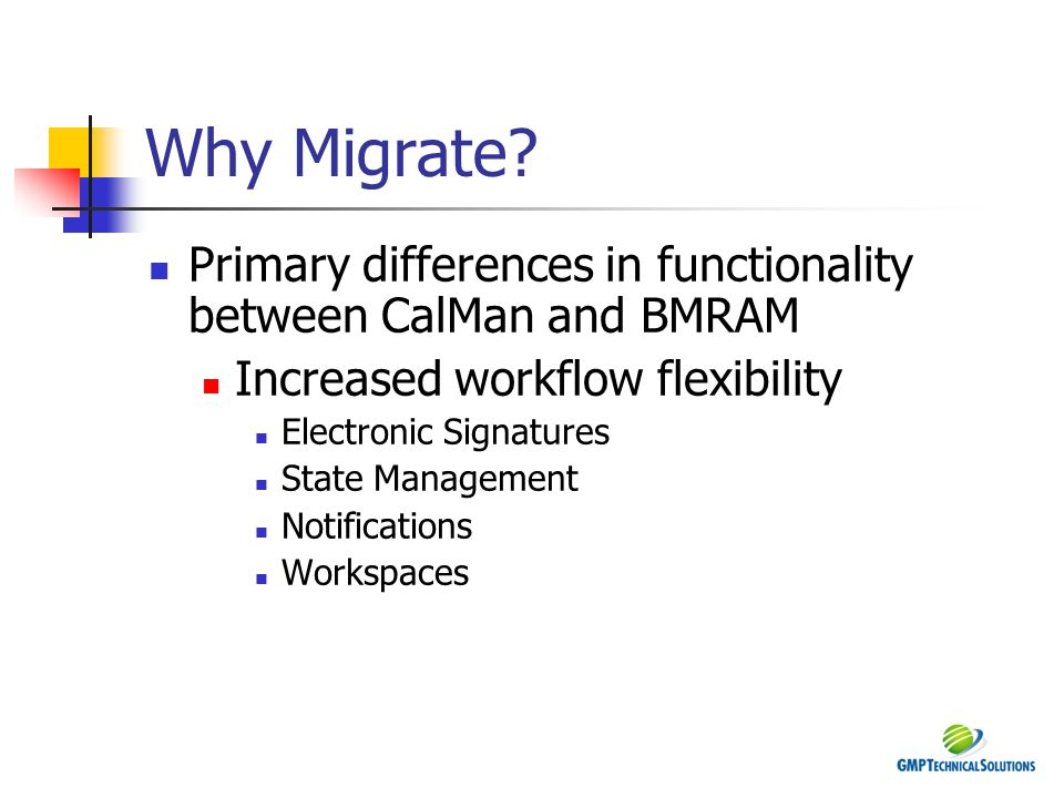 Why Migrate Primary differences in functionality between CalMan and BMRAM. Increased workflow flexibility.