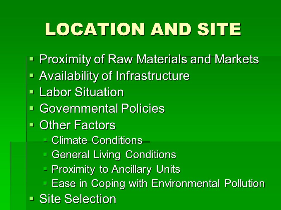 LOCATION AND SITE Proximity of Raw Materials and Markets