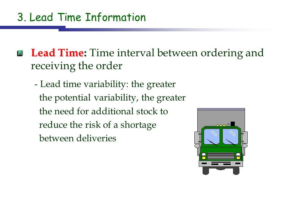 Lead Time: Time interval between ordering and receiving the order