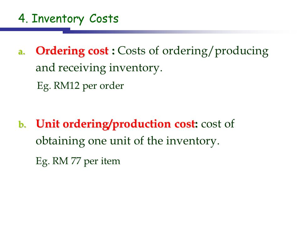 Ordering cost : Costs of ordering/producing and receiving inventory.