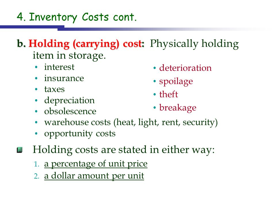 b. Holding (carrying) cost: Physically holding item in storage.
