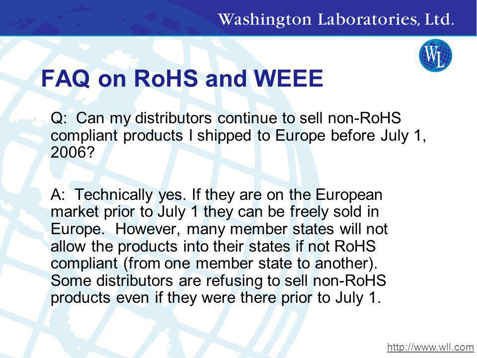 FAQ on RoHS and WEEE Q: Can my distributors continue to sell non-RoHS compliant products I shipped to Europe before July 1, 2006