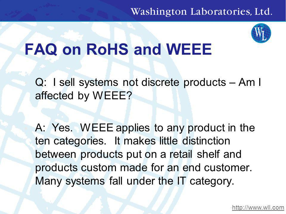 FAQ on RoHS and WEEE Q: I sell systems not discrete products – Am I affected by WEEE