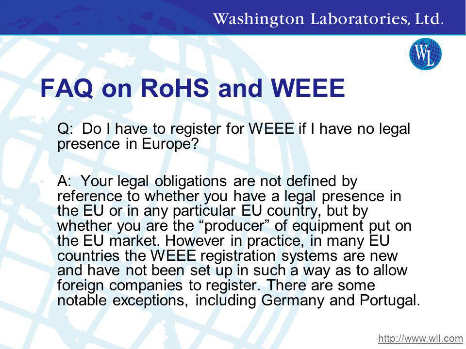 FAQ on RoHS and WEEE Q: Do I have to register for WEEE if I have no legal presence in Europe