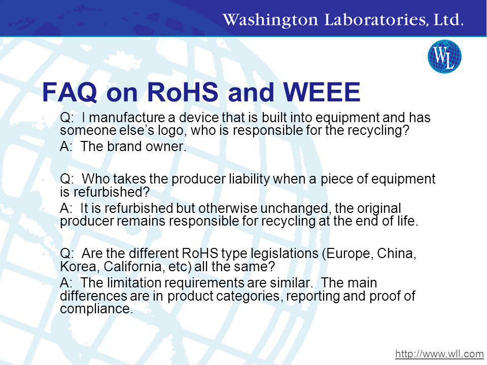 FAQ on RoHS and WEEE Q: I manufacture a device that is built into equipment and has someone else's logo, who is responsible for the recycling