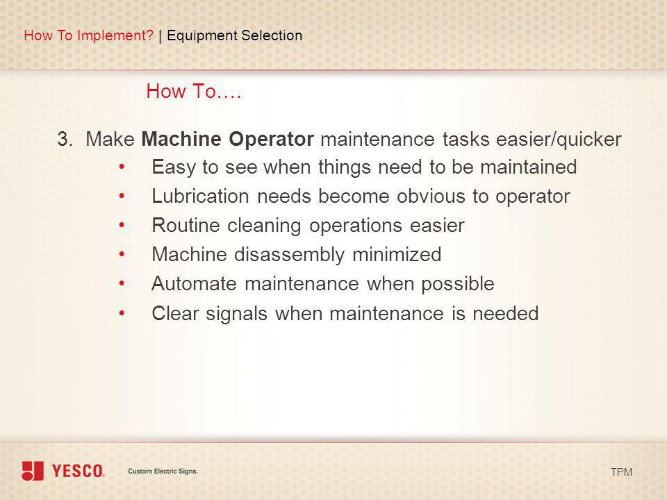 3. Make Machine Operator maintenance tasks easier/quicker