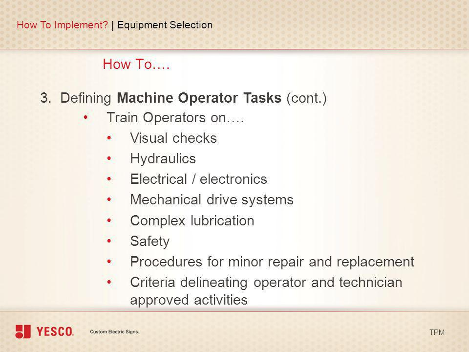 3. Defining Machine Operator Tasks (cont.) Train Operators on….