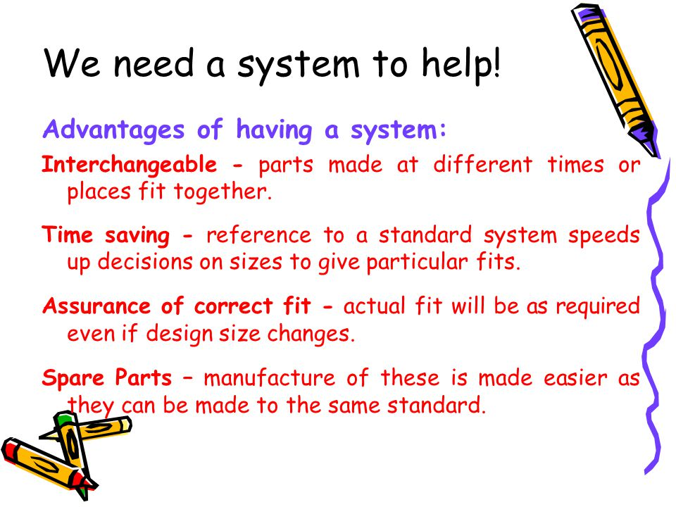 We need a system to help! Advantages of having a system: