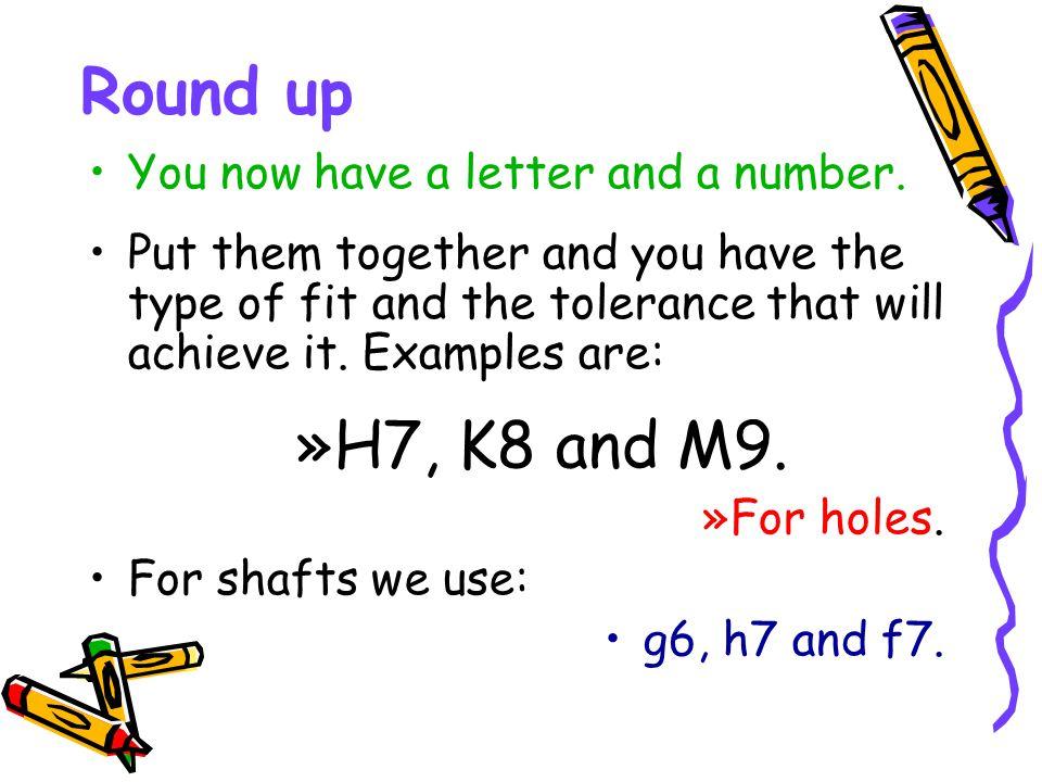 Round up H7, K8 and M9. You now have a letter and a number.