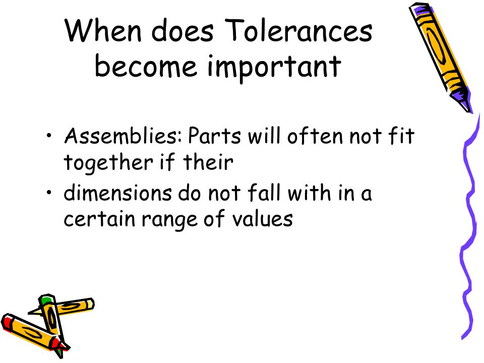When does Tolerances become important