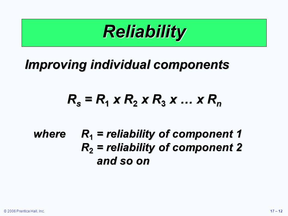 Reliability Improving individual components Rs = R1 x R2 x R3 x … x Rn