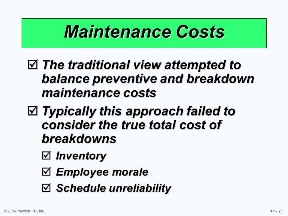 Maintenance Costs The traditional view attempted to balance preventive and breakdown maintenance costs.