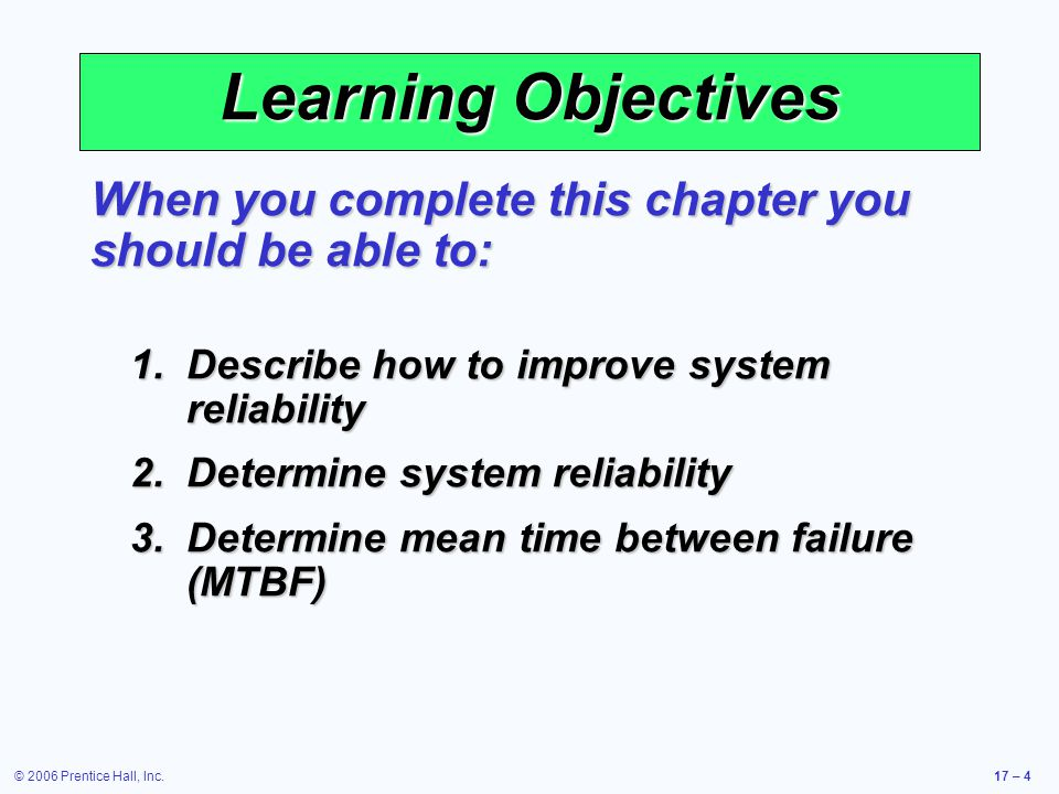 Learning Objectives When you complete this chapter you should be able to: Describe how to improve system reliability.