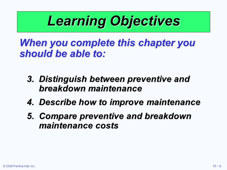 Learning Objectives When you complete this chapter you should be able to: Distinguish between preventive and breakdown maintenance.