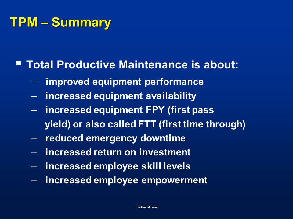 TPM – Summary Total Productive Maintenance is about: