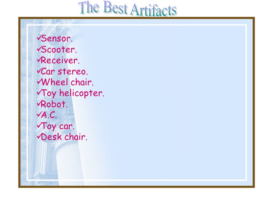 The Best Artifacts Sensor. Scooter. Receiver. Car stereo. Wheel chair.