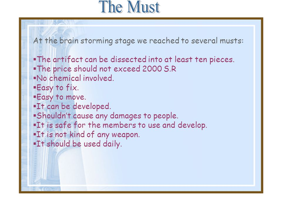 The Must At the brain storming stage we reached to several musts: