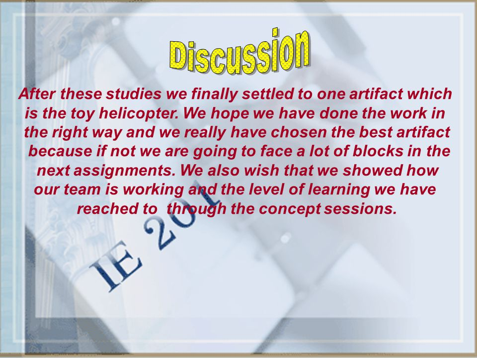 Discussion After these studies we finally settled to one artifact which. is the toy helicopter. We hope we have done the work in.