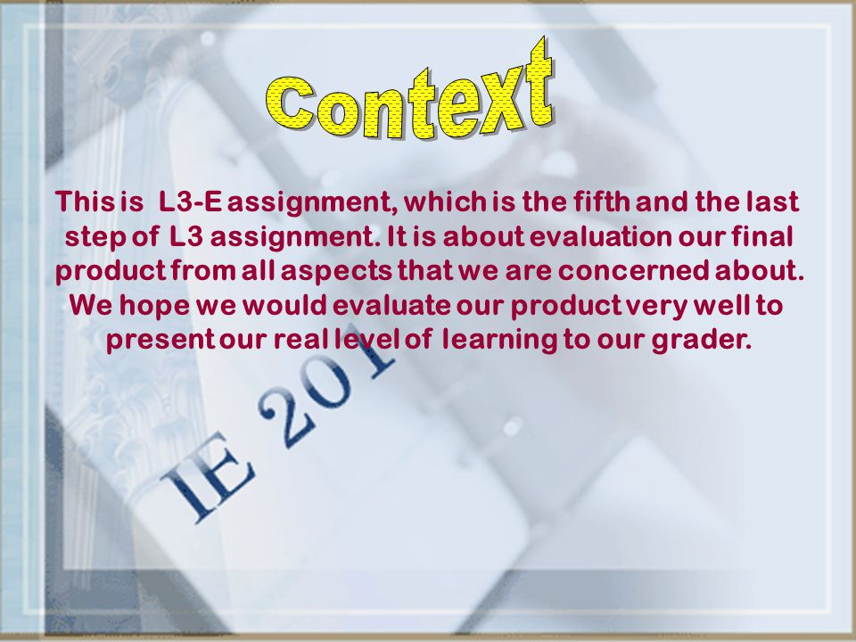 Context This is L3-E assignment, which is the fifth and the last