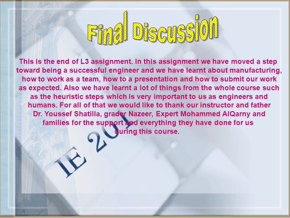 Discussion Final. This is the end of L3 assignment. In this assignment we have moved a step.