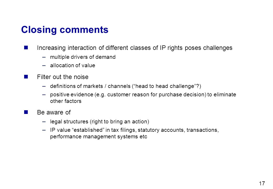 Closing comments Increasing interaction of different classes of IP rights poses challenges. multiple drivers of demand.