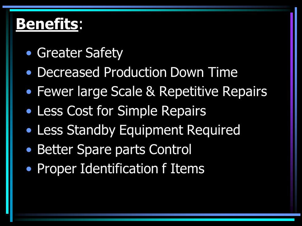 Benefits: Greater Safety Decreased Production Down Time