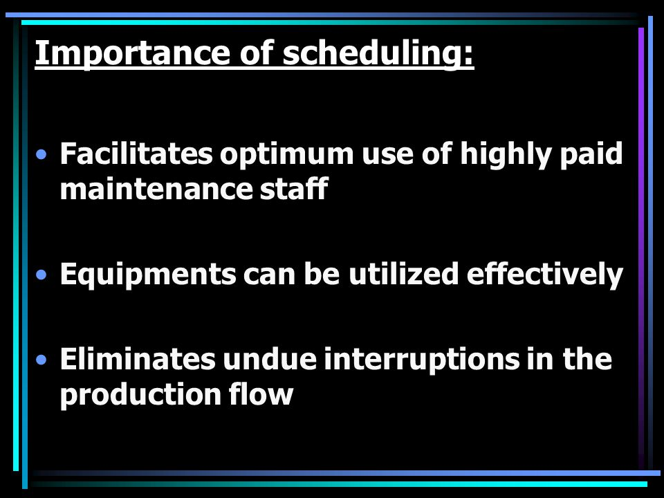 Importance of scheduling:
