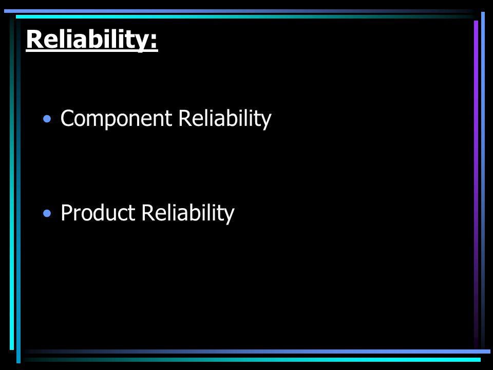 Reliability: Component Reliability Product Reliability