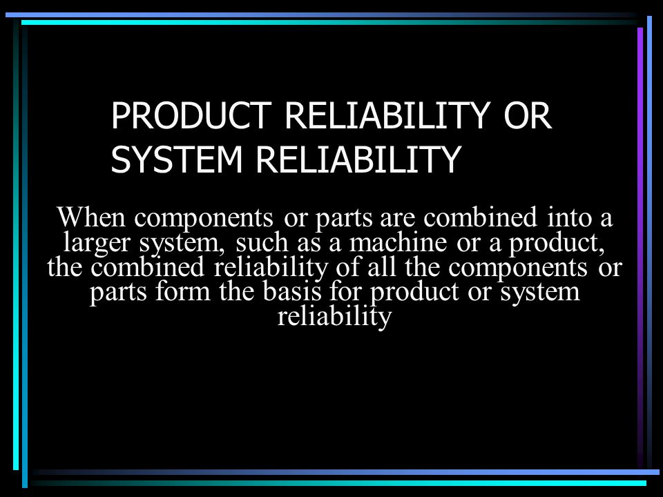 PRODUCT RELIABILITY OR SYSTEM RELIABILITY
