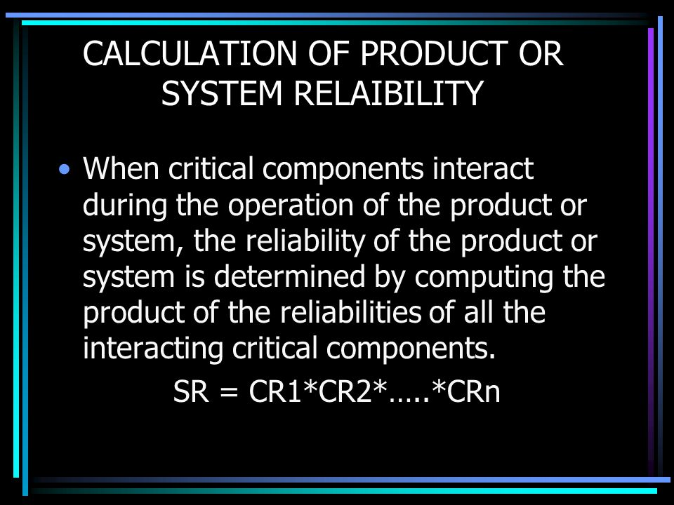 CALCULATION OF PRODUCT OR SYSTEM RELAIBILITY