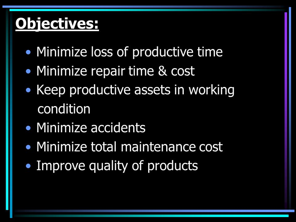 Objectives: Minimize loss of productive time