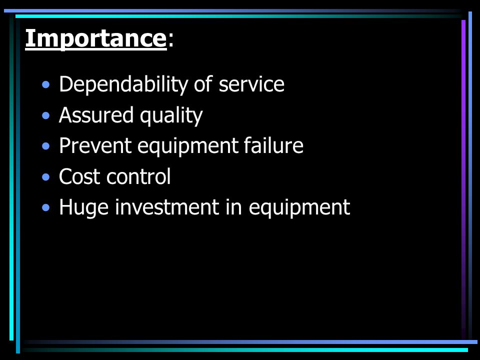 Importance: Dependability of service Assured quality