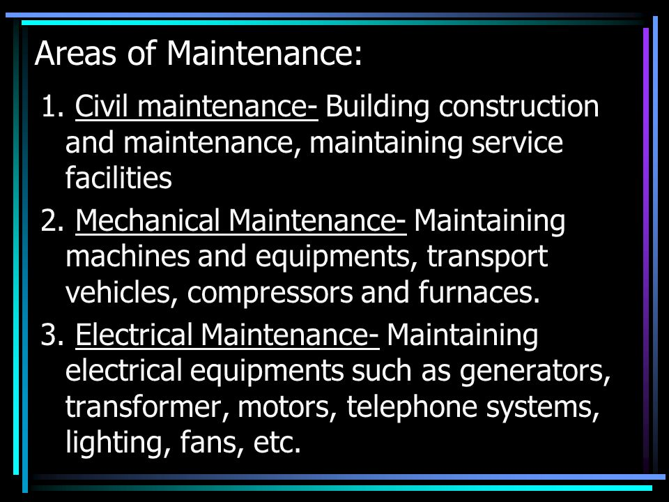 Areas of Maintenance: 1. Civil maintenance- Building construction and maintenance, maintaining service facilities.