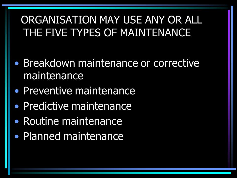 ORGANISATION MAY USE ANY OR ALL THE FIVE TYPES OF MAINTENANCE
