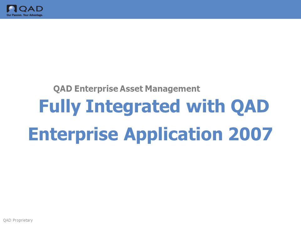 Fully Integrated with QAD Enterprise Application 2007