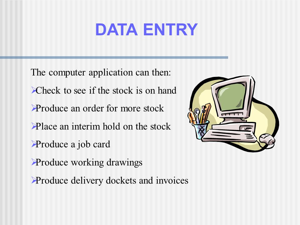 DATA ENTRY The computer application can then: