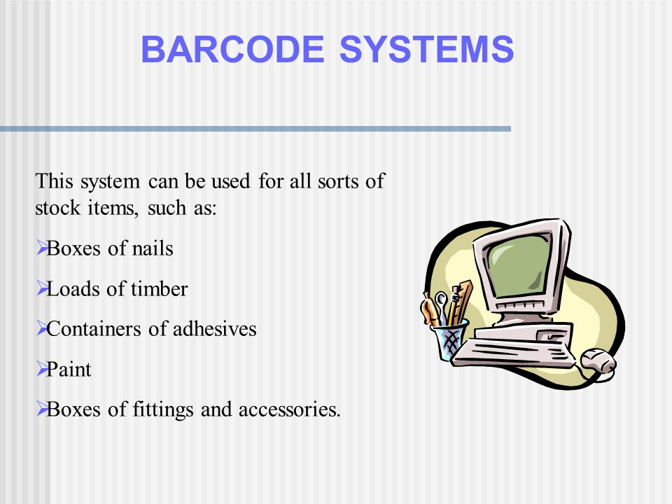 BARCODE SYSTEMS This system can be used for all sorts of stock items, such as: Boxes of nails. Loads of timber.