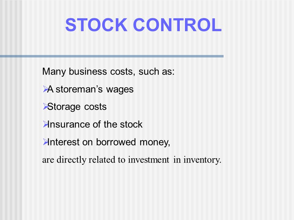 STOCK CONTROL Many business costs, such as: A storeman's wages