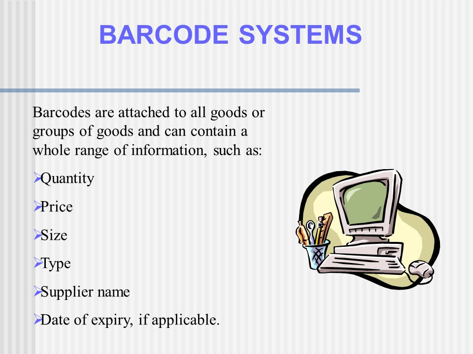 BARCODE SYSTEMS Barcodes are attached to all goods or groups of goods and can contain a whole range of information, such as: