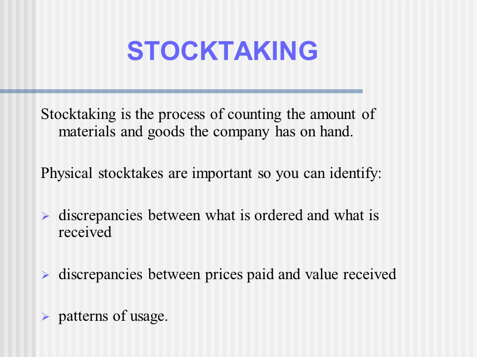 STOCKTAKING Stocktaking is the process of counting the amount of materials and goods the company has on hand.