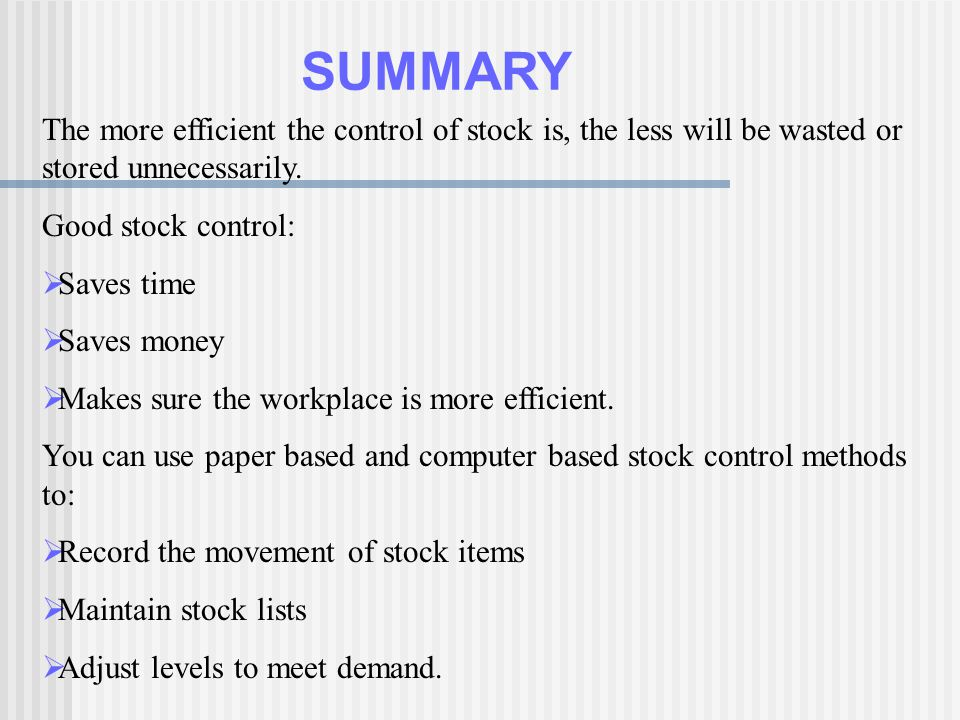 SUMMARY The more efficient the control of stock is, the less will be wasted or stored unnecessarily.