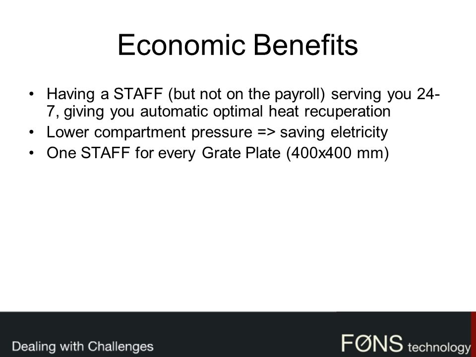 Economic Benefits Having a STAFF (but not on the payroll) serving you 24-7, giving you automatic optimal heat recuperation.