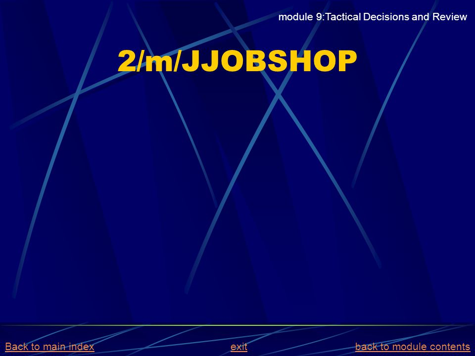 2/m/JJOBSHOP module 9:Tactical Decisions and Review