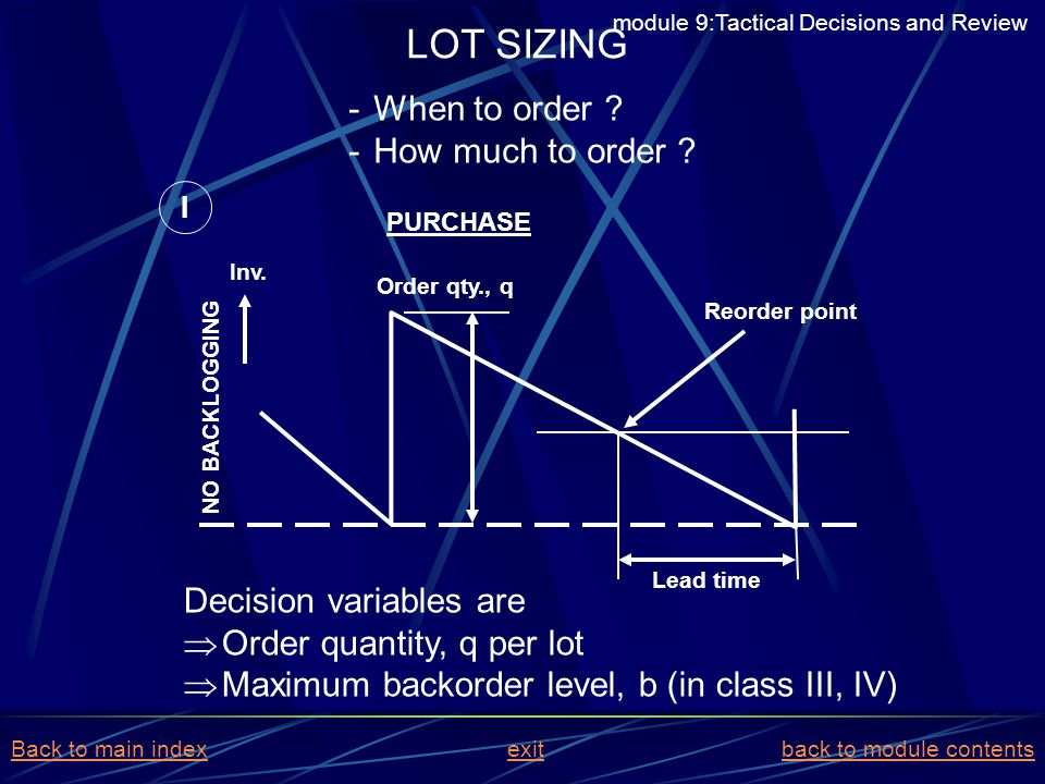 LOT SIZING When to order How much to order Decision variables are