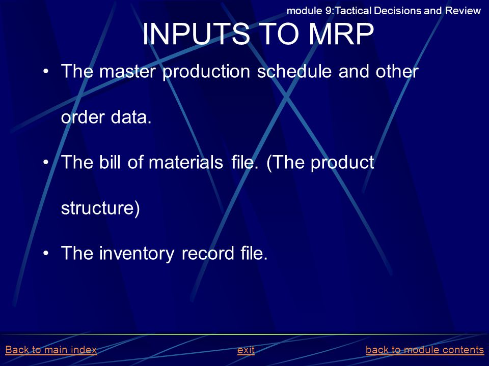 INPUTS TO MRP The master production schedule and other order data.