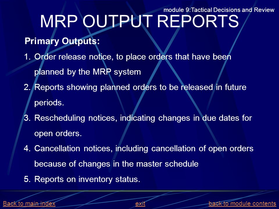 MRP OUTPUT REPORTS Primary Outputs: