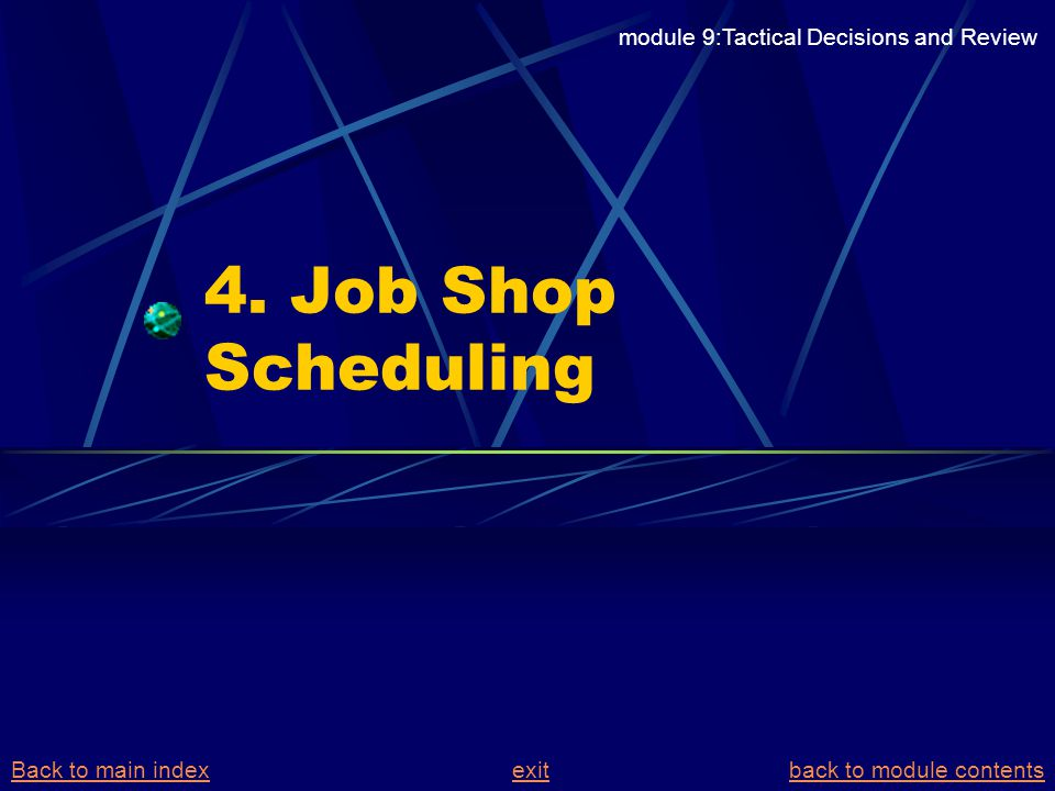 4. Job Shop Scheduling module 9:Tactical Decisions and Review