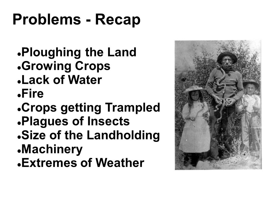 Problems - Recap Ploughing the Land Growing Crops Lack of Water Fire